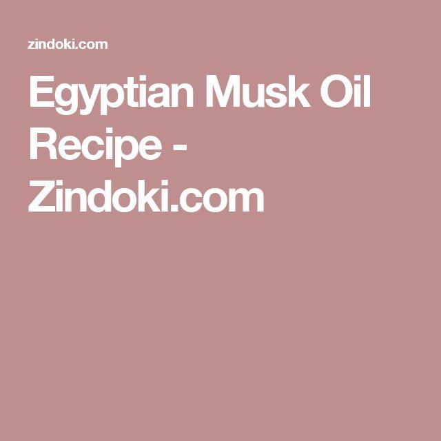 Egyptian Musk Oil Recipe - Zindoki.com