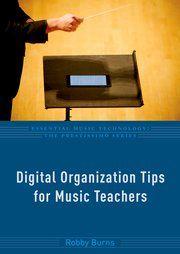 Burns, R. (2016). Digital organization tips for music teachers. New York, NY: Oxford University Press.