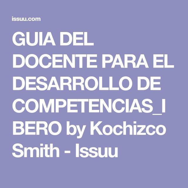GUIA DEL DOCENTE PARA EL DESARROLLO DE COMPETENCIAS_IBERO by Kochizco Smith - Issuu