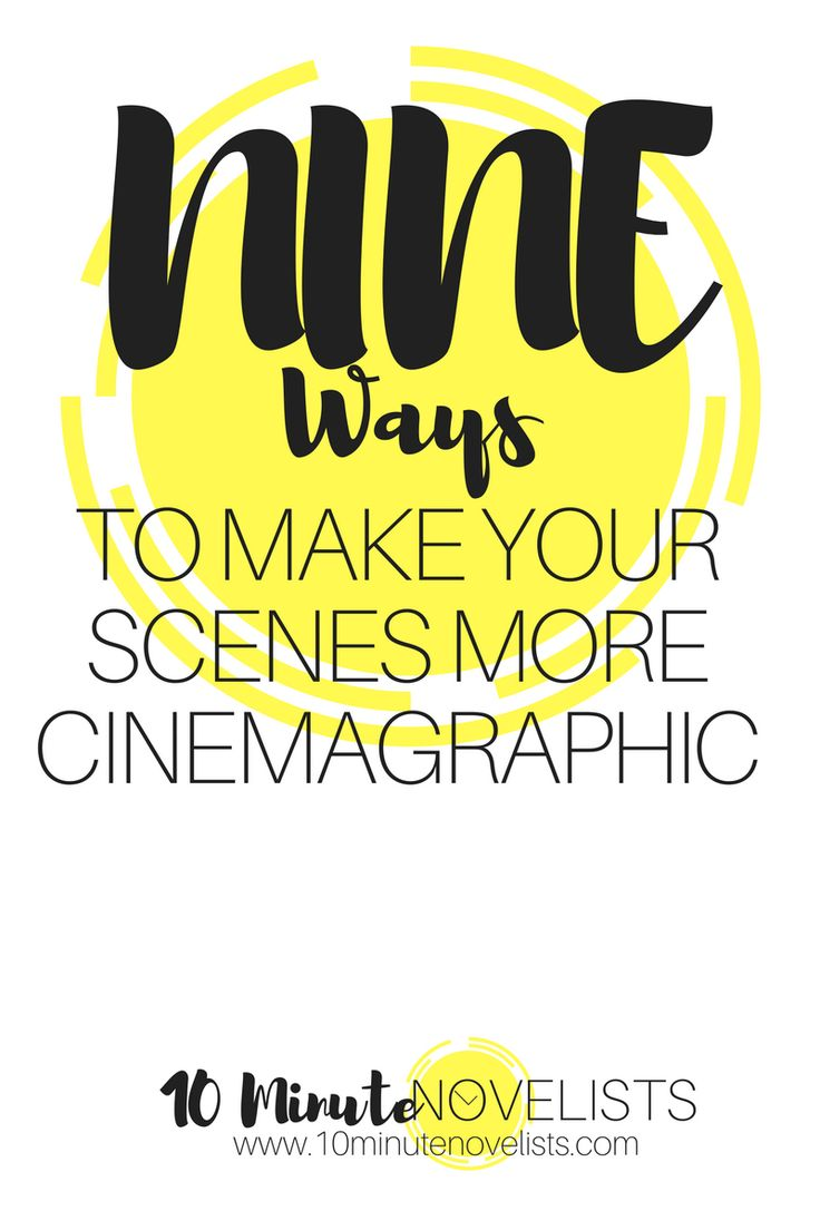 Nine Ways To Make Your Scenes More Cinemagraphic by Katharine Grubb 10 Minute Novelist