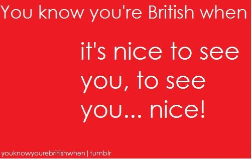 haha it´s from a Show and i ain´t even British Born
