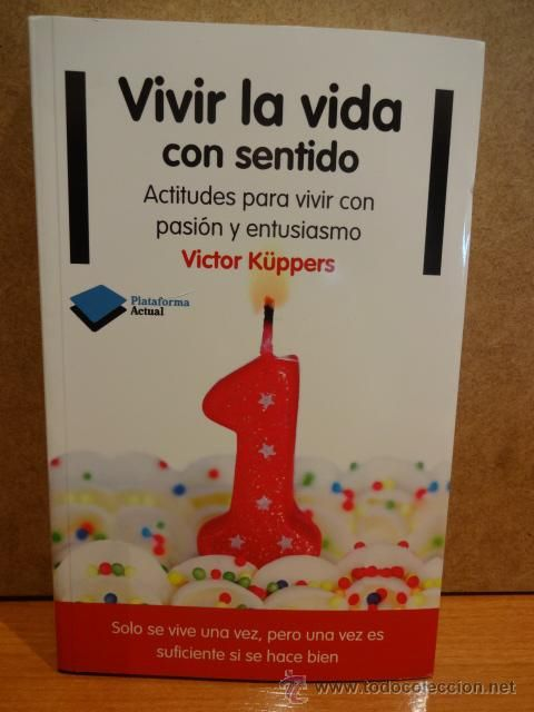 Vivir La Vida Con Sentido Victor Kuppers Ed Plataforma 2012