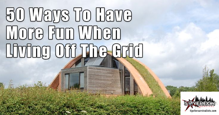 50 Ways To Have More Fun When Living Off The Grid