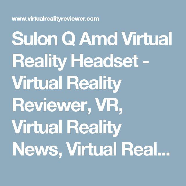 Sulon Q Amd Virtual Reality Headset - Virtual Reality Reviewer, VR, Virtual Reality News, Virtual Reality, VR Games, Demos, Software, Virtual Reality, Virtual Reality News, Virtual Reality Hardware, Oculus Rift, PS4, Project MorpheusVirtual Reality Reviewer, VR, Virtual Reality News, Virtual Reality, VR Games, Demos, Software, Virtual Reality, Virtual Reality News, Virtual Reality Hardware, Oculus Rift, PS4, Project Morpheus
