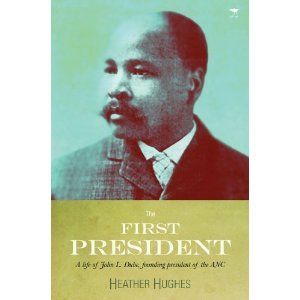 The First President: A Life of John L. Dube Founding President of the ANC