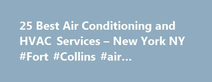 25 Best Air Conditioning and HVAC Services – New York NY #Fort #Collins #air #conditioning http://texas.nef2.com/25-best-air-conditioning-and-hvac-services-new-york-ny-fort-collins-air-conditioning/  # HVAC & Air Conditioning Contractors in New York, NY New York A/C Systems Choosing an air conditioning unit can be a daunting process. With dozens of manufacturers producing hundreds of models of air conditioning, many of which may be viable units for your home or apartment. Capacity and…