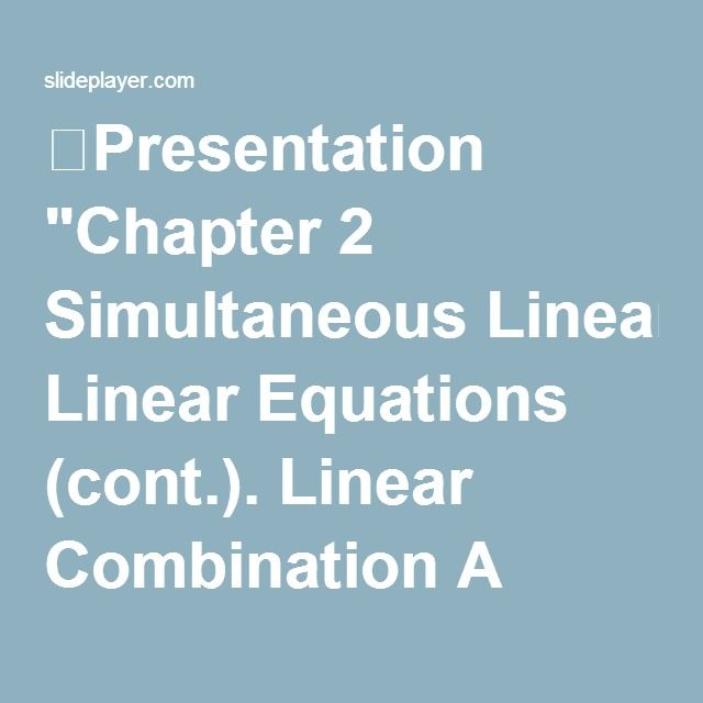 """⚡Presentation """"Chapter 2 Simultaneous Linear Equations (cont.). Linear Combination A vector v is called a linear combination of the vectors u 1, u 2, …, u k if v = c."""""""