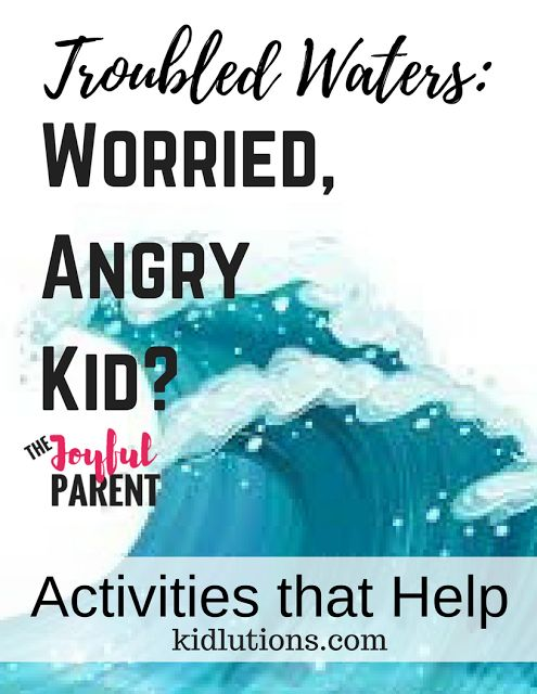 Troubled Waters: Angry, Worried Kids: Activities that Help. #parenting #challenging #behavior