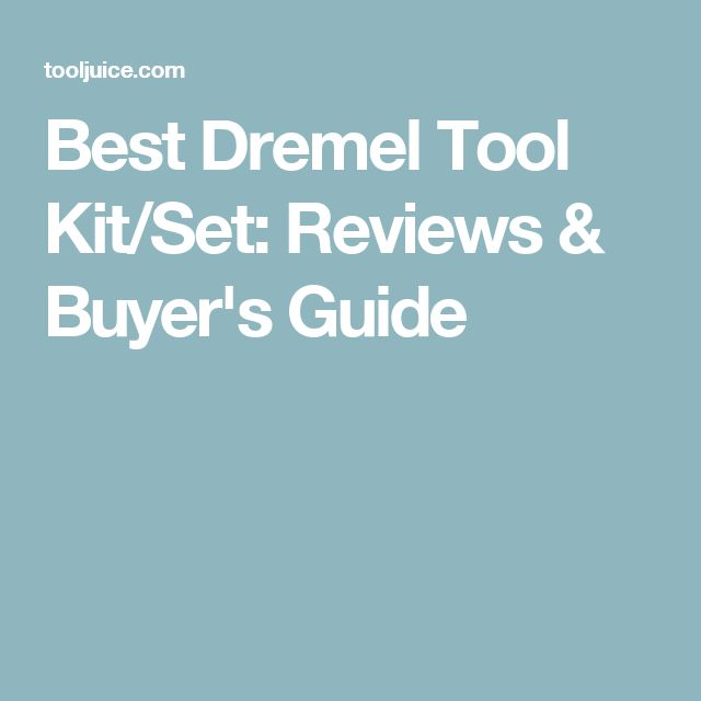 Best Dremel Tool Kit/Set: Reviews & Buyer's Guide