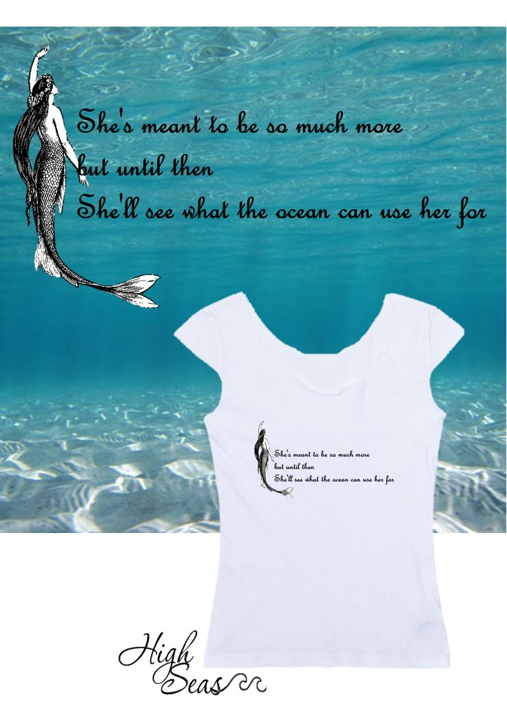 High Seas Tees. A Wish poem She's meant to be so much more,but until then She'll see what the ocean can use her for- MvH