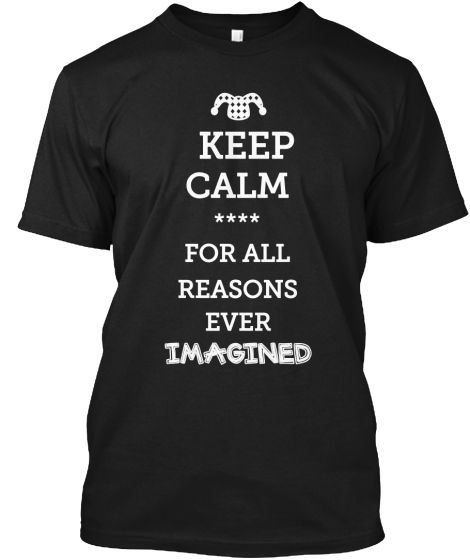 KEEP CALM FOR A MILLION REASONS | Teespring #KEEPCALM THE END OF THIS WILD RIDE!! LOL! PLEASE REMEMBER TO SHARE THIS!! PEACE! #TEES #DESIGN #FASHIONPOLICE