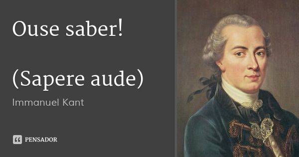 Ouse saber! (Sapere aude) — Immanuel Kant