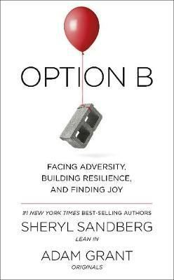 Option B : Sheryl Sandberg : 9780753548288   From Facebook's COO and Wharton's top-rated professor, the #1 New York Times best-selling authors of Lean In and Originals: a powerful, inspiring, and practical book about building resilience and moving forward after life's inevitable setbacks. After the sudden death of her husba…