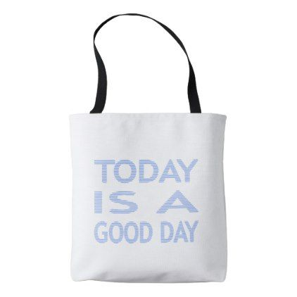 Today is a good day - strips - blue and white. tote bag - holidays diy custom design cyo holiday family