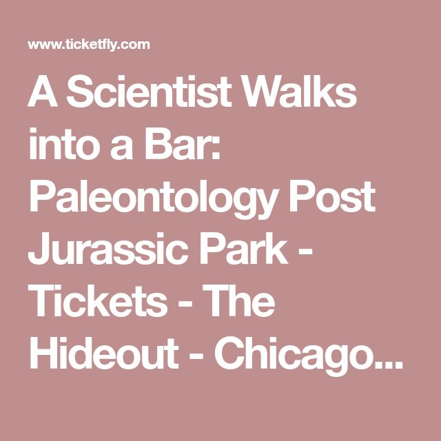 A Scientist Walks into a Bar: Paleontology Post Jurassic Park - Tickets - The Hideout - Chicago, IL, January 09, 2018 | Ticketfly