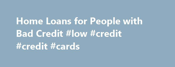 Home Loans for People with Bad Credit #low #credit #credit #cards http://credit.remmont.com/home-loans-for-people-with-bad-credit-low-credit-credit-cards/  #home loans for bad credit # Home Loans for People with Bad Credit Home loans do exist for people with Read More...The post Home Loans for People with Bad Credit #low #credit #credit #cards appeared first on Credit.