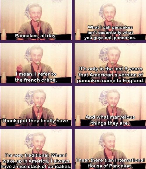 """I hear there's an International House of Pancakes"" -Tom Felton   Got to love IHOP!!"