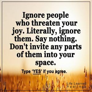 Funky Sayings, Ignore people who threaten your joy literally ignore them say nothing don't invite
