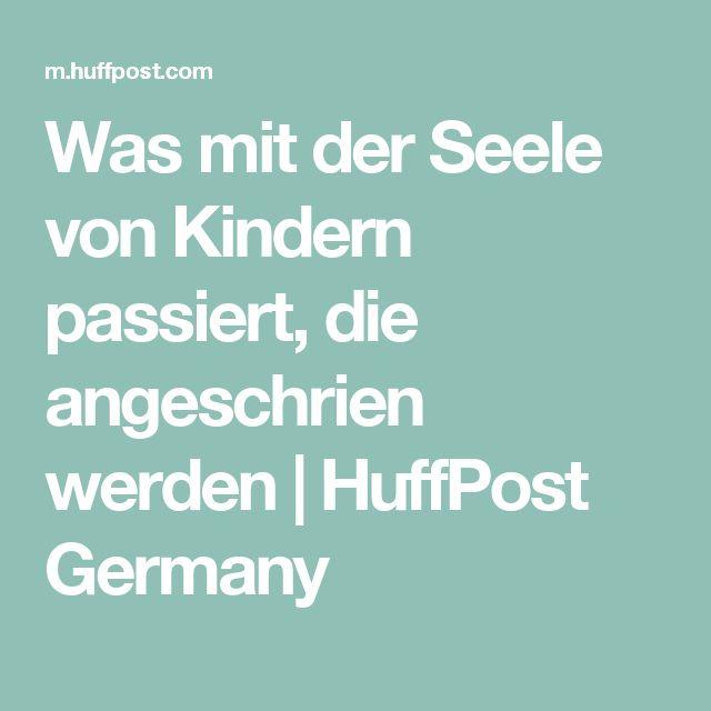 Was mit der Seele von Kindern passiert, die angeschrien werden   HuffPost Germany