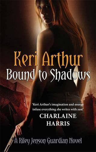 Bound To Shadows: Number 8 in series (Riley Jenson Guardian): Amazon.co.uk: Keri Arthur: 9780749956745: Books