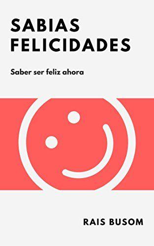 SABIAS FELICIDADES: SABER SER FELIZ AHORA de Rais Busom https://www.amazon.es/dp/B0753YCBGS/ref=cm_sw_r_pi_dp_x_6Im6zb2690EYB