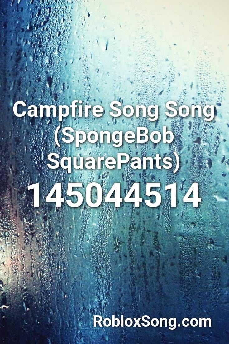 Campfire Song Song Spongebob Squarepants Roblox Id Roblox