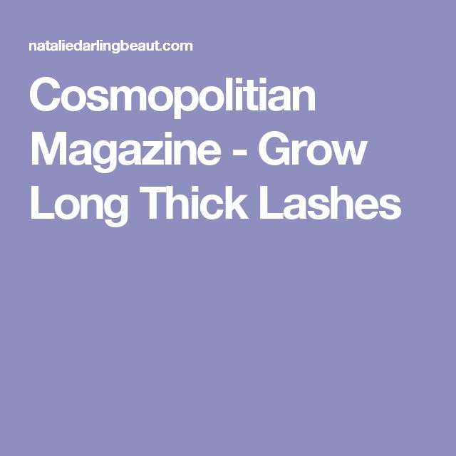 Cosmopolitian Magazine - Grow Long Thick Lashes