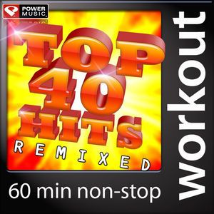Check out Top 40 Hits Remixed (60 Min Non-Stop Workout Mix) -  Power Music Workout album