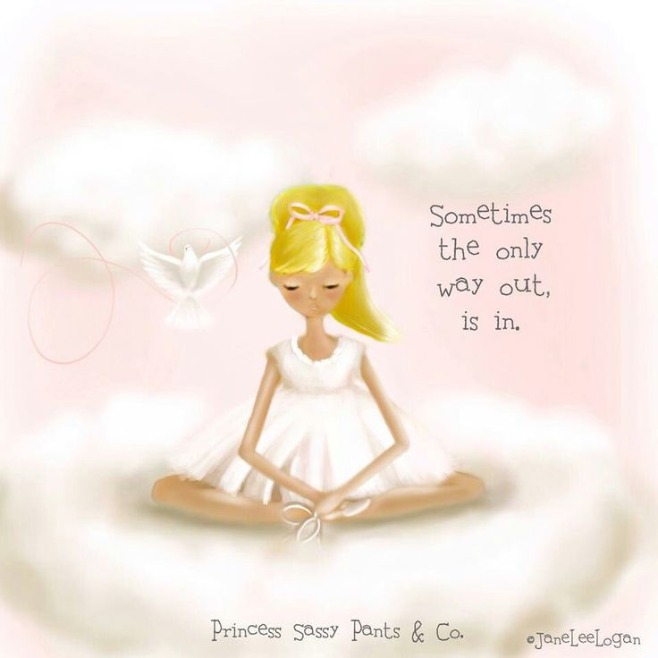 Sometimes the only way out is in. ~ Princess Sassy Pants & Co