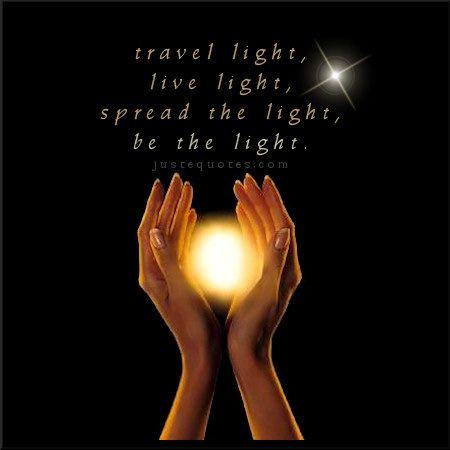 Travel light live light spread the light..BE the light. & 290 best Namaste.... Divine Light images on Pinterest | Blue ... azcodes.com