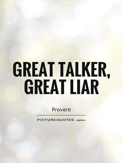 Great talker, great liar. Picture Quotes.