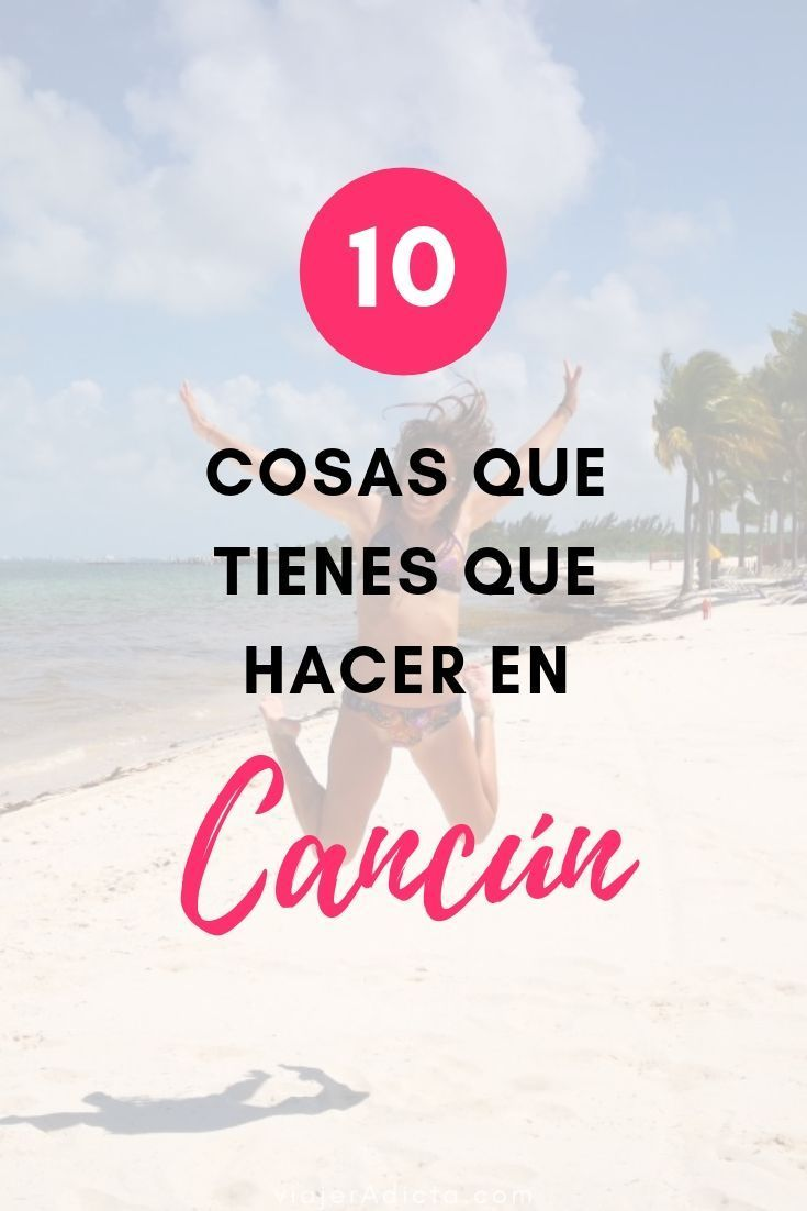 10 Cosas Que Tienes Que Hacer En Cancun Viajeradicta Cancún Viajes En Mexico Vacaciones Cancun