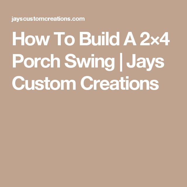 How To Build A 2×4 Porch Swing | Jays Custom Creations