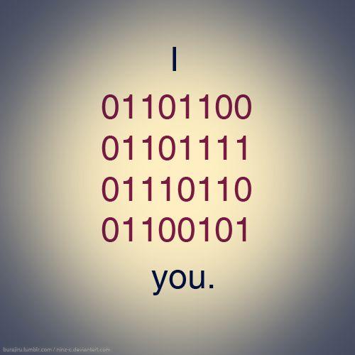 I love you in binary.
