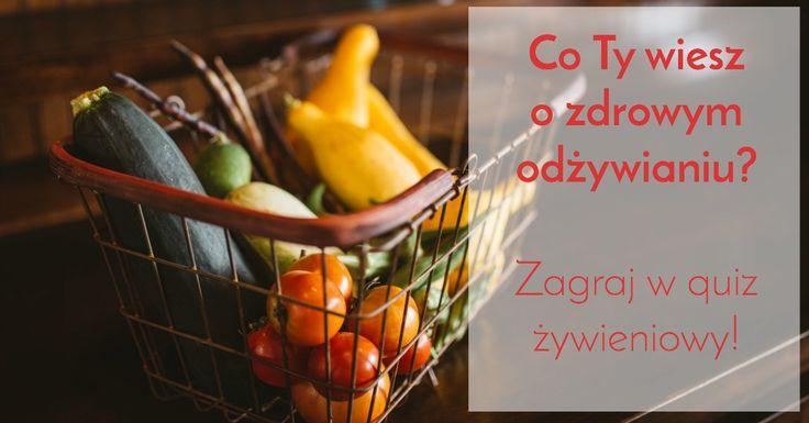 Przekonaj się, ile naprawdę wiesz o zdrowym odżywianiu. Zagraj w quiz! :)