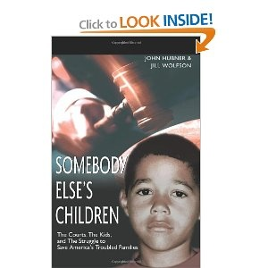 Somebody Else's Children: The Courts,The Kids,and The Struggle to Save America's Troubled Families: Jill Wolfson: 9780595300785: Amazon.com: Books