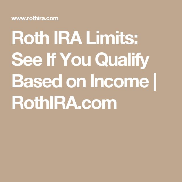 Roth IRA Limits: See If You Qualify Based on Income   RothIRA.com