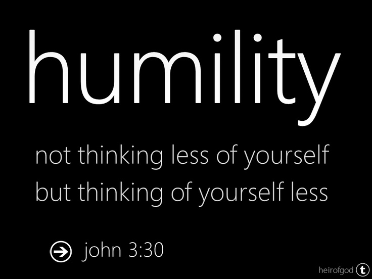 Focusing on being humble does not bring Humility. Focusing on Jesus brings