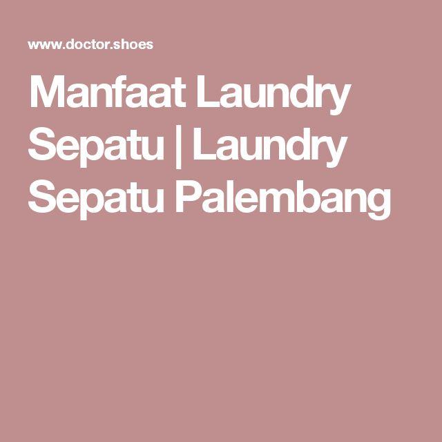 Manfaat Laundry Sepatu | Laundry Sepatu Palembang