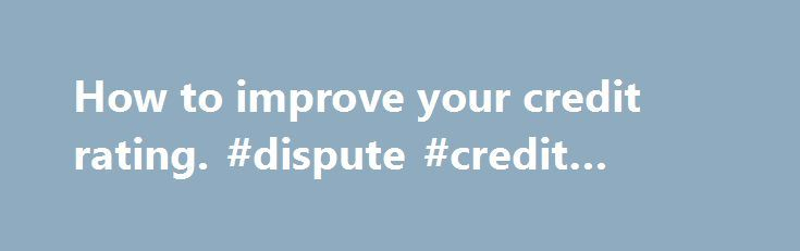 How to improve your credit rating. #dispute #credit #report http://credits.remmont.com/how-to-improve-your-credit-rating-dispute-credit-report/  #how do i check my credit rating # What can I do to improve my score? What is a credit rating? In a nutshell, your credit rating says how risky you are when it comes to borrowing money. Different lenders…  Read moreThe post How to improve your credit rating. #dispute #credit #report appeared first on Credits.