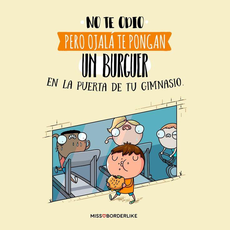 No te odio pero ojalà te pongan un Burger en la puerta de tu gimnasio. #frases #divertidas #sarcasmo #humor #graciosas #imagenes