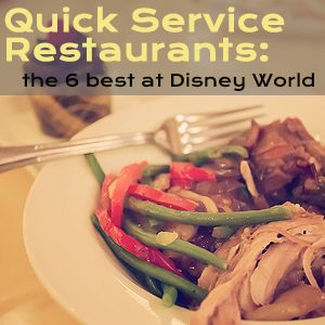 The 6 best Quick Service restaurants @ Disney World +  Pros/cons of eating at Quick Service restaurants and links to menus