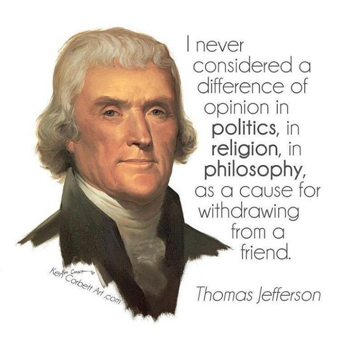 """I never considered a difference of opinion in politics, in religion, in philosophy, as a cause for withdrawing from a friend"""" -Thomas Jefferson. Description from pinterest.com. I searched for this on bing.com/images"""