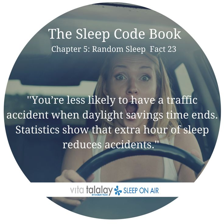 You're less likely to have a traffic accident when daylight savings time ends. Statistics show that extra hour of sleep reduces accidents.
