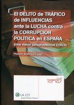 Dolz Lago, Manuel Jesús. /  El delito de tráfico de influencias ante la lucha contra la corrupción política en España. /   La Ley, 2014.
