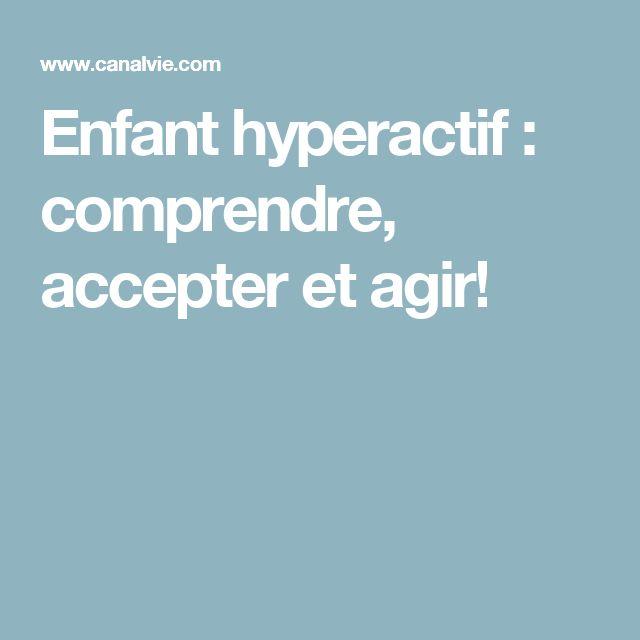 Enfant hyperactif : comprendre, accepter et agir!