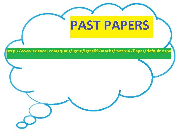 Internet link for all past exam papers and mark schemes. If you need printouts just tell us. Link is http://www.edexcel.com/quals/igcse/igcse09/maths/mathsA/Pages/default.aspx