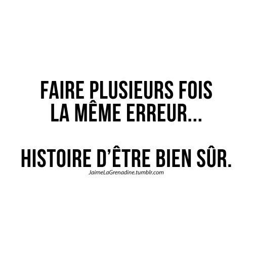 Faire plusieurs fois la même erreur… Histoire d'être bien sûr - #JaimeLaGrenadine #citation #punchline #mood #vdm #erreur