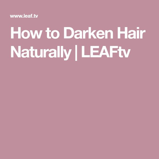 How to Darken Hair Naturally | LEAFtv