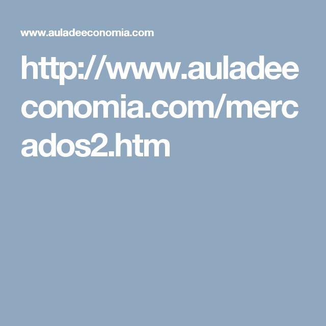 http://www.auladeeconomia.com/mercados2.htm